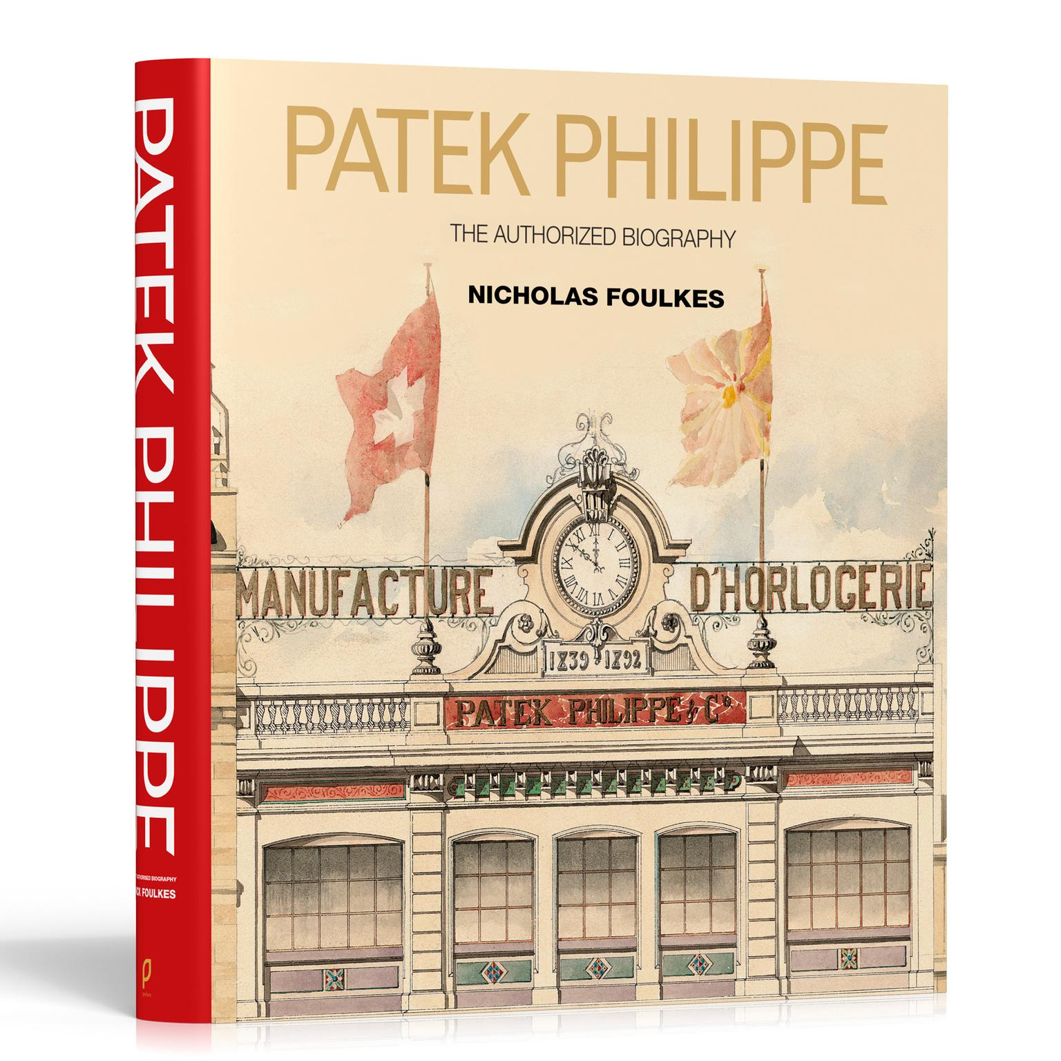Patek Philippe The Authorized Biography by Nicholas Foulkes