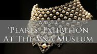 See highlights of the V&A Pearls exhibition in our new video
